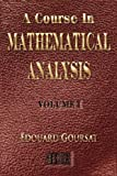 A Course in Mathematical Analysis - Volume I - Derivatives and Differentials - Definite Integrals - Expansion in Series - Applications to Geometry, Edouard Goursat, 1933998458