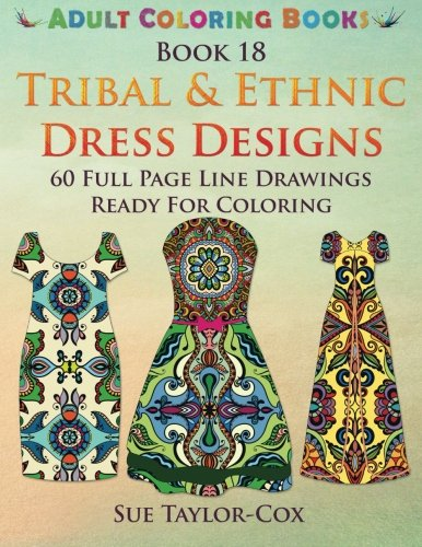 Tribal & Ethnic Dress Designs: 60 Full Page Line Drawings Ready For Coloring (Adult Coloring Books) (Volume 18) -