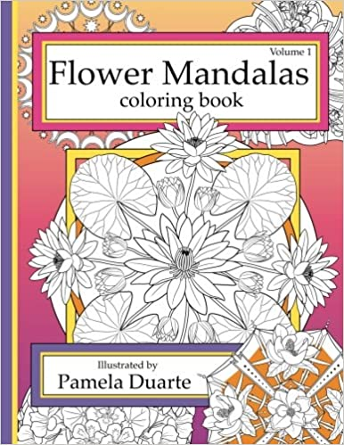 Amazon Flower Mandalas Coloring Book Volume 1 9781508837329 Pamela Duarte Books