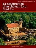 LA CONSTRUCTION D'UN CHATEAU FORT : GUEDELON