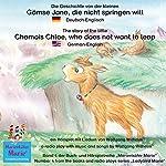 Die Geschichte von der kleinen Gämse Jana, die nicht springen will. Deutsch-Englisch: The story of the little Chamois Chloe, who does not want to leap. German-English   Wolfgang Wilhelm