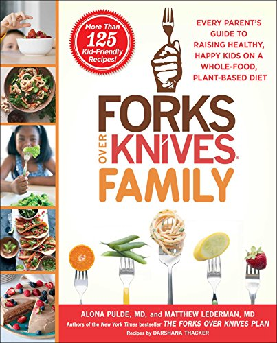Forks Over Knives Family: Every Parent's Guide to Raising Healthy, Happy Kids on a Whole-Food, Plant-Based Diet by Alona Pulde, Matthew Lederman