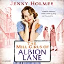 The Mill Girls of Albion Lane Audiobook by Jenny Holmes Narrated by Julia Barrie