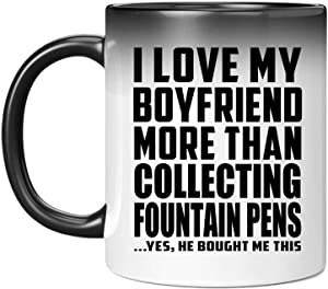 I Love My Boyfriend More Than Collecting Fountain Pens - 11oz Color Changing Mug Magic Tea-Cup Heat Sensitive - Idea for Girl-Friend GF Her Wo-men She Birthday Christmas Thanksgiving Anniversary