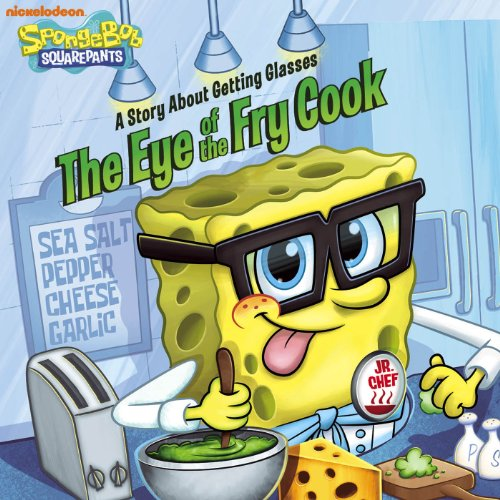 The Eye of the Fry Cook: A Story About Getting Glasses (SpongeBob - Eyeglasses Brands Popular