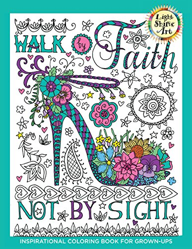 Walk by Faith: Inspirational Coloring Book for Grown-Ups, Book 1 (Light shine art inspirational)