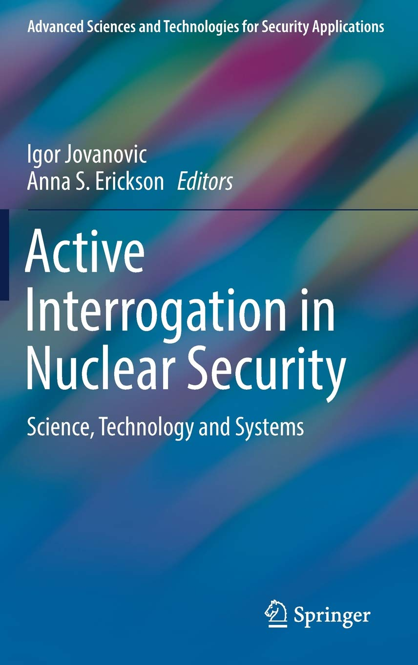 Active Interrogation in Nuclear Security: Science, Technology and Systems Advanced Sciences and Technologies for Security Applications: Amazon.es: Igor ...