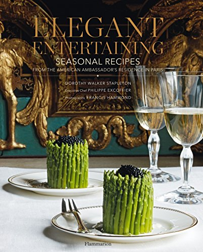 Elegant Entertaining: Seasonal Recipes from the American Ambassador's Residence in Paris -