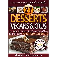 VÉGAN & CRU, 27 Desserts Crus, Végans, Sans Sucre, Sans Gluten, Faciles à faire !:  Pour Se Faire PLAISIR Sans CULPABILITÉ (Mon Atelier Santé t. 6) (French Edition)