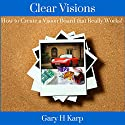 Clear Visions: How to Create a Vision Board That Really Works! Audiobook by Gary H. Karp Narrated by Gary H. Karp