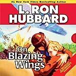 On Blazing Wings   L. Ron Hubbard