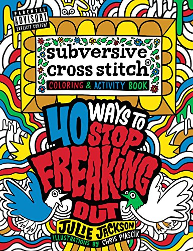 Subversive Cross Stitch Coloring And Activity Book: 40 Ways To Stop Freaking Out