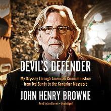 The Devil's Defender: My Odyssey Through American Criminal Justice from Ted Bundy to the Kandahar Massacre | Livre audio Auteur(s) : John Henry Browne Narrateur(s) : Joe Barrett