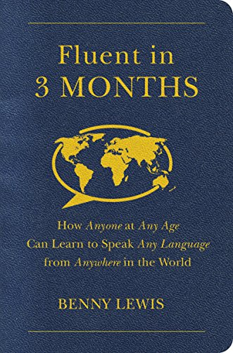 Fluent in 3 Months: How Anyone at Any Age Can Learn to Speak Any Language from Anywhere in the World (Best Spoken Spanish In The World)