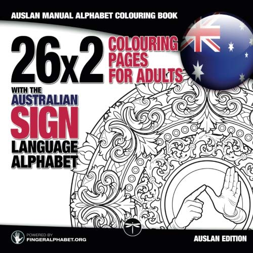 AUSLAN Manual Alphabet Colouring Book: 26x2 Colouring Pages for Adults with the Australian Sign Language Alphabet: AUSLAN Colouring Book for Adults ... Coloring Books for Adults) (Volume 3)