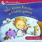 Wie kleine Kinder schlafen gehen und andere Geschichten (Ohrwürmchen)   Anne-Kristin zur Brügge,Hans-Christian Schmidt,Anne Steinwart