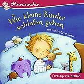 Wie kleine Kinder schlafen gehen und andere Geschichten (Ohrwürmchen) | Anne-Kristin zur Brügge, Hans-Christian Schmidt, Anne Steinwart