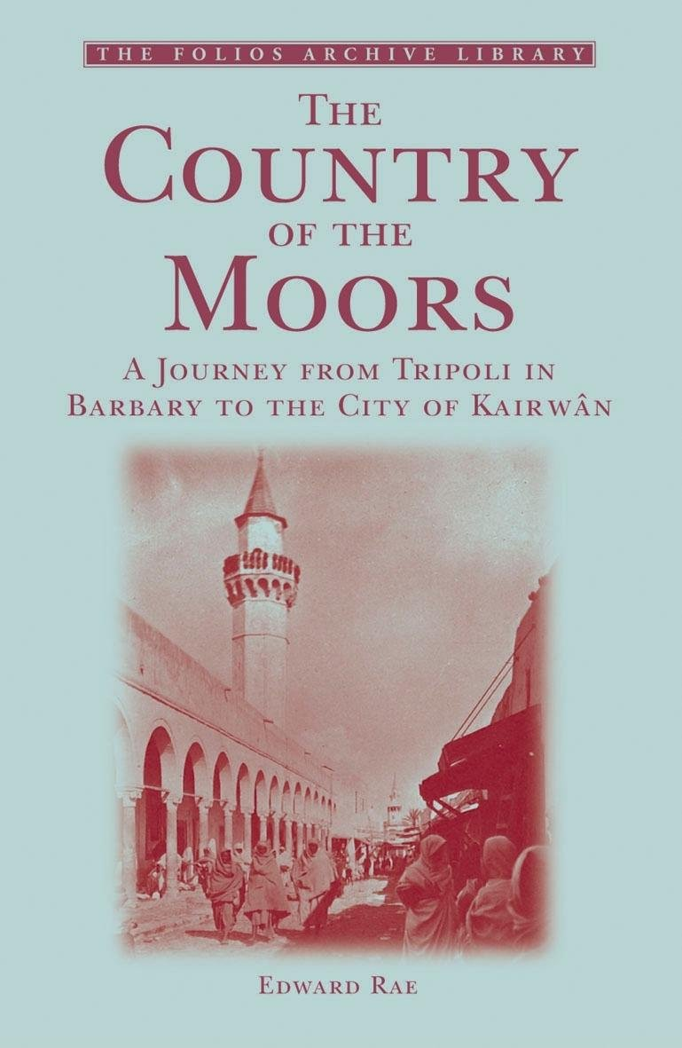 The Country of the Moors: A Journey from Tripoli in Barbary to the City of Kairwan (Folios Archive Library) PDF