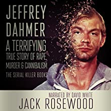 Jeffrey Dahmer: A Terrifying True Story of Rape, Murder & Cannibalism : The Serial Killer Books, Book 1 Audiobook by Jack Rosewood Narrated by David L. White