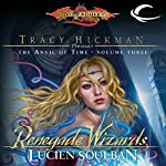 Renegade Wizards: Dragonlance: Tracy Hickman Presents: The Anvil of Time, Book 3 | Lucien Soulban