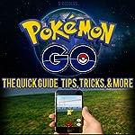 Pokemon Go: Pokemon Go Quick Guide Tips, Tricks, and More | S. Rogers