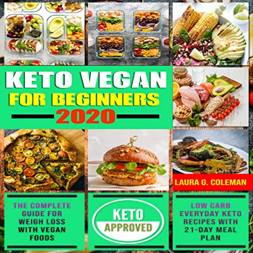 Keto Vegan for Beginners 2020: The Complete Guide for Weigh Loss with Vegan Foods, Low Carb Everyday Keto Recipes with 21-Day Meal Plan by Laura G. Coleman