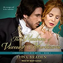 The Madness of Viscount Atherbourne: Rescued from Ruin Series, Book 1 Audiobook by Elisa Braden Narrated by Mary Sarah