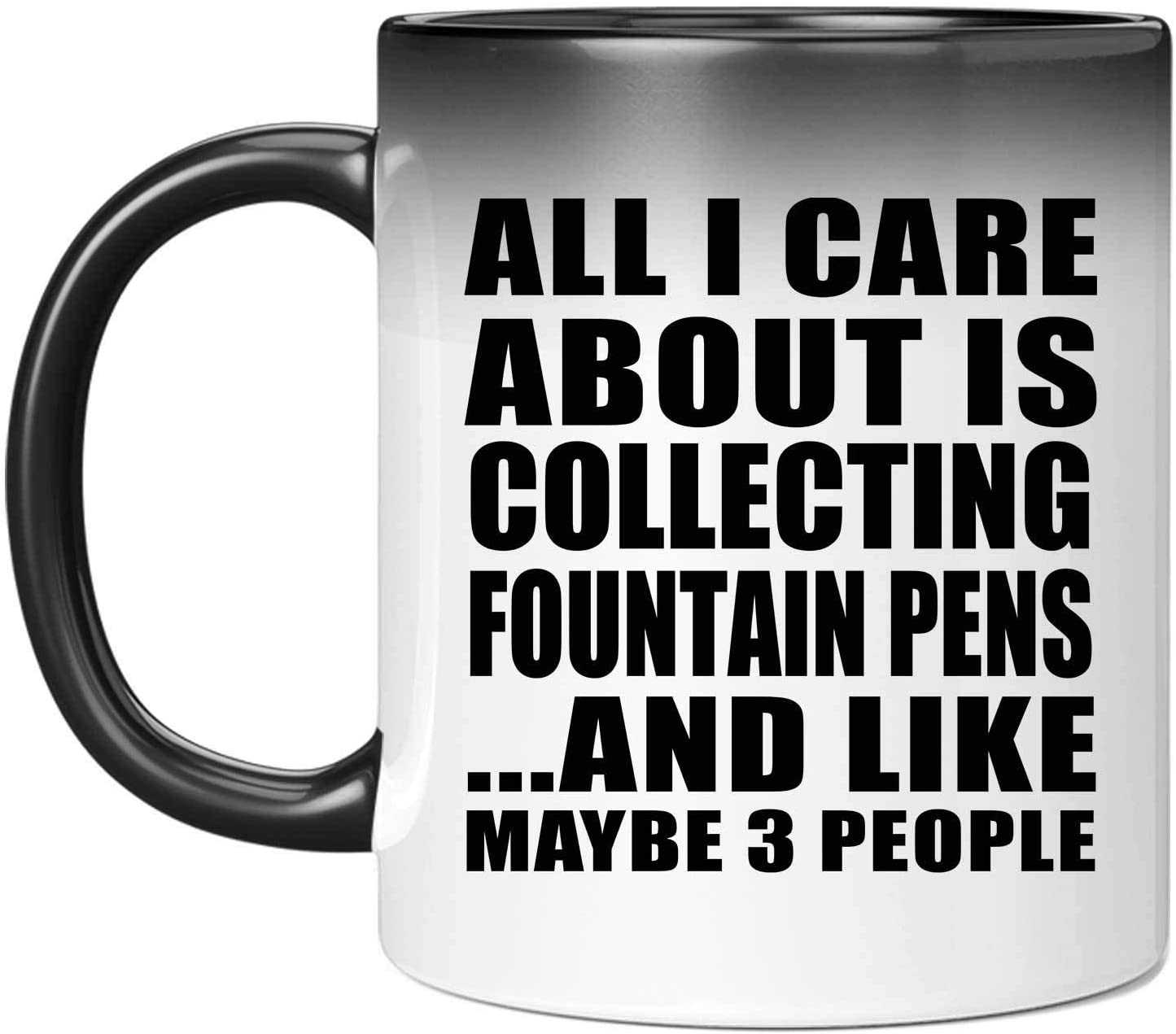 All I Care About Is Collecting Fountain Pens - 11oz Color Changing Mug Magic Tea-Cup Heat Sensitive - Idea for Friend Mom Dad Kid Son Daughter Birthday Christmas Thanksgiving Anniversary