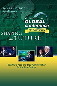 2007 Global Conference: Building a Food and Drug Administration for the 21st Century