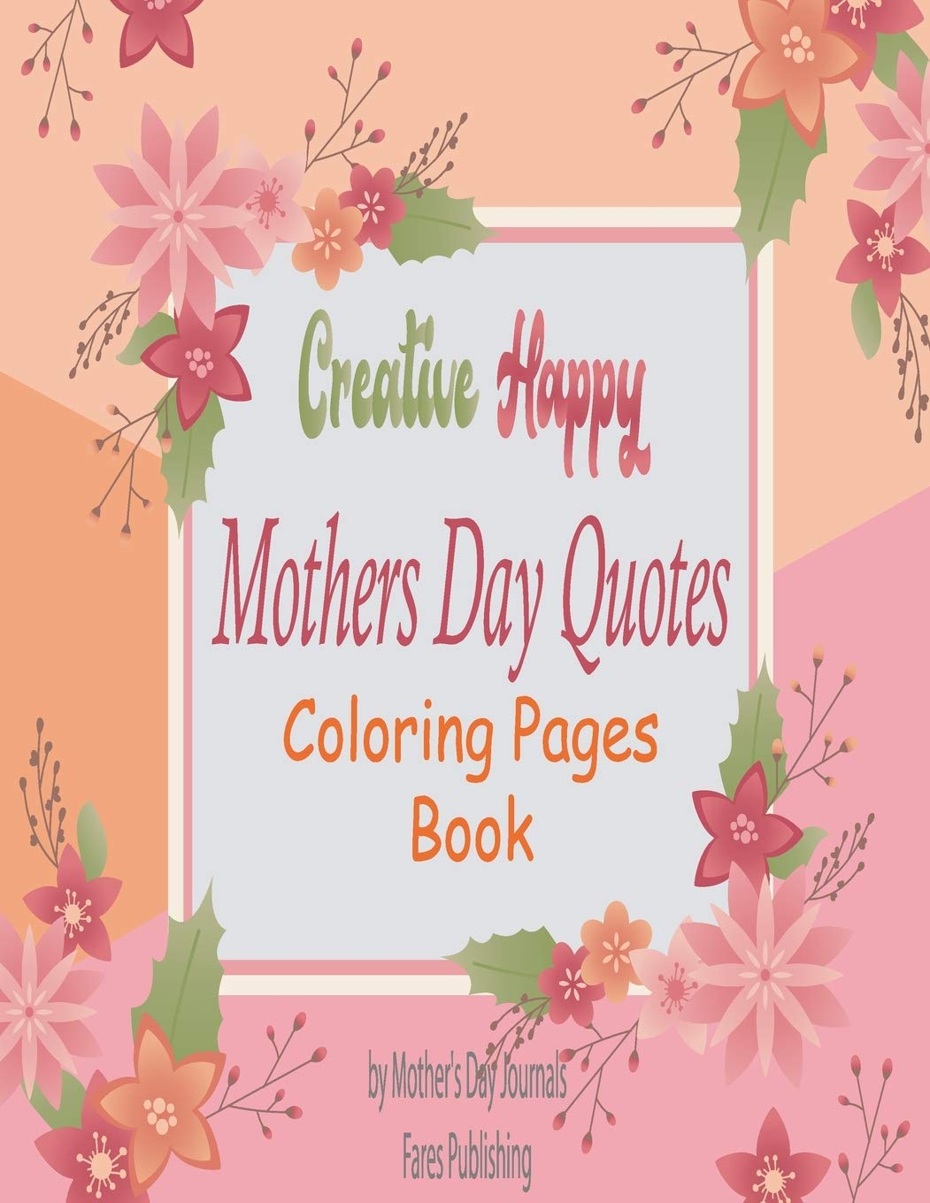Creative Happy Mothers Day Quotes Coloring Pages Book Over 60 Pages Most Popular Mother S Day Quotes To Color Mother S Day Coloring Book Anti Stress Inches 15 24 Cm X 22 86 Cm Paperback Fares