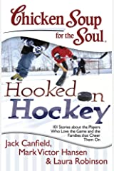 Chicken Soup for the Soul: Hooked on Hockey: 101 Stories about the Players Who Love the Game and the Families that Cheer Them On Kindle Edition