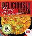 Jazzy Vegetarian's Deliciously Vegan: Plant-Powered Recipes for the Modern, Mindful Kitchen