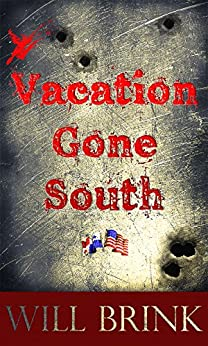 VACATION GONE SOUTH: A Novella by [Brink, Will]