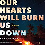 Our Hearts Will Burn Us Down: A Novel | Anne Valente