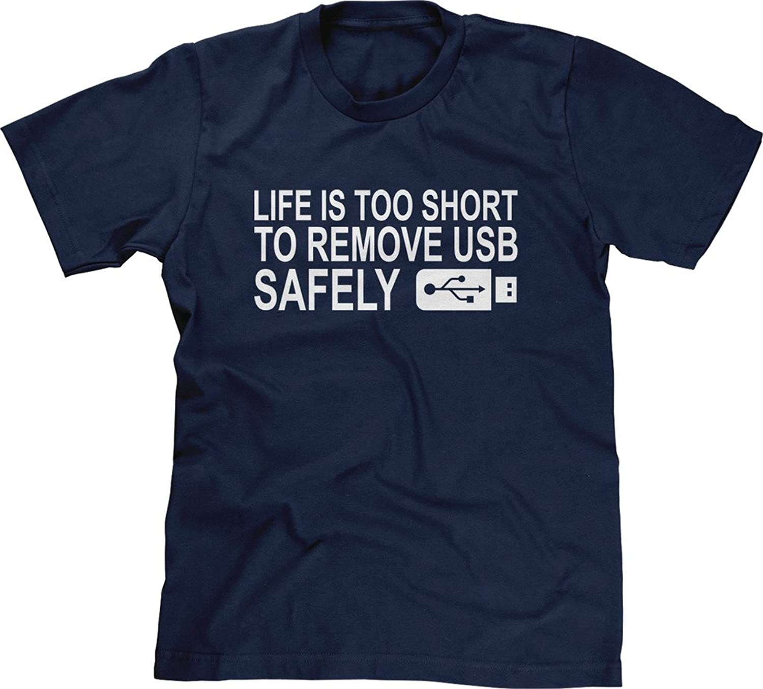 Blittzen Mens T-shirt Life Is Too Short To Remove USB Safely