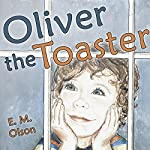 Oliver the Toaster | E. M. Olson