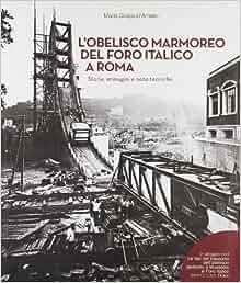 L'obelisco marmoreo del foro italico a Roma. Storia