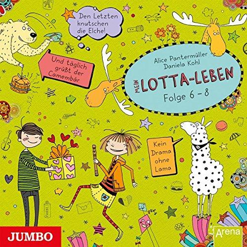 Mein Lotta-Leben [6/7/8]: Den Letzten knutschen die Elche/ Und täglich grüßt der Camembär/ Kein Drama ohne Lama