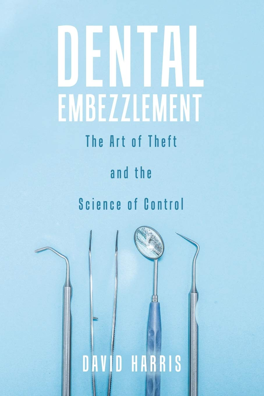 Dental Embezzlement: The Art of Theft and the Science of Control