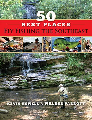 50 Best Places Fly Fishing the Southeast por Kevin Howell,Walker Parrott