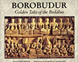 Borobudur : Golden Tales of the Buddhas, Miksic, John, 094597115X