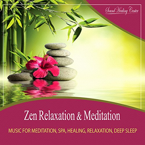 Zen Relaxation & Meditation - Music for Meditation, Spa, Healing, Relaxation, Deep Sleep