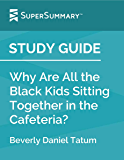 Study Guide: Why Are All the Black Kids Sitting Together in the Cafeteria? by Beverly Daniel Tatum (SuperSummary)