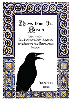 News from the Reven: Essays from Sam Houston State Uuniversity on Medieval and Renaissance Thought