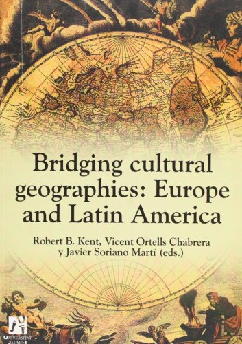 Bridging Cultural Geographie/ Puentes Entre La Geografia Cultural: Europe And Latin America (Spanish Edition)