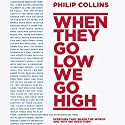 When They Go Low, We Go High: Speeches that shape the world - and why we need them Audiobook by Philip Collins Narrated by Philip Collins, Ben Onwukwe, Eric Meyers, Helen Keeley