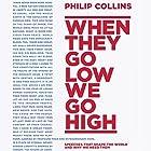 When They Go Low, We Go High: Speeches that shape the world - and why we need them Hörbuch von Philip Collins Gesprochen von: Philip Collins, Ben Onwukwe, Eric Meyers, Helen Keeley