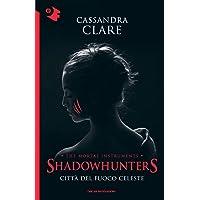 Città del fuoco celeste. Shadowhunters. The mortal instruments: 6