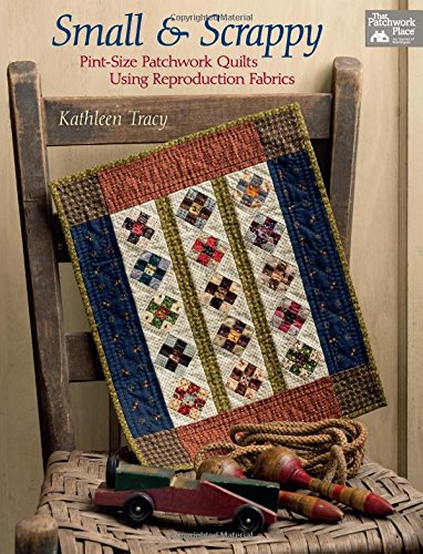 [Small and Scrappy: Pint-Size Patchwork Quilts Using Reproduction Fabrics] (Quick Costume Ideas For Work)