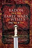 Badon and the Early Wars for Wessex, circa 500 to